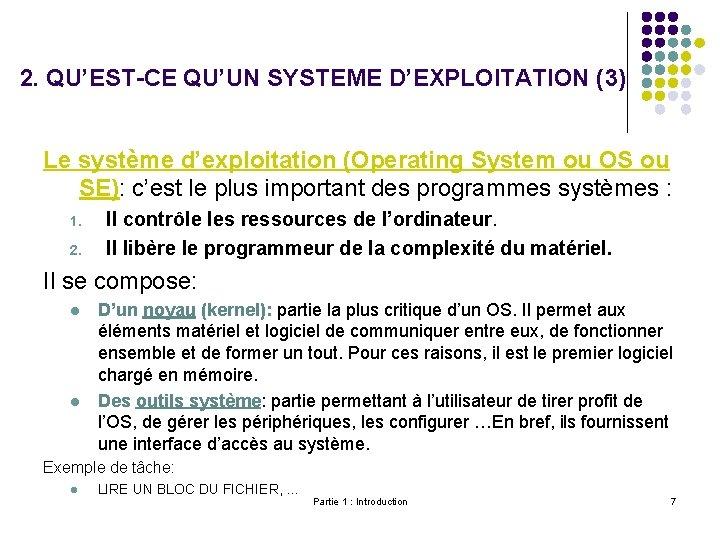 2. QU'EST-CE QU'UN SYSTEME D'EXPLOITATION (3) Le système d'exploitation (Operating System ou OS ou