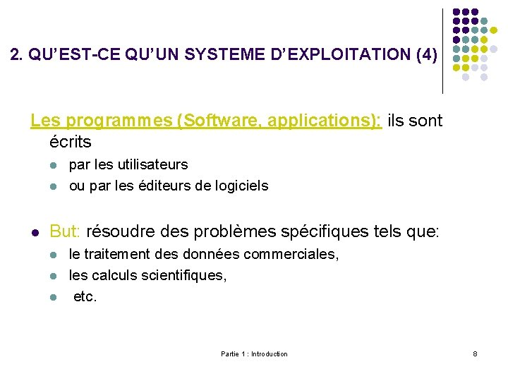2. QU'EST-CE QU'UN SYSTEME D'EXPLOITATION (4) Les programmes (Software, applications): ils sont écrits l