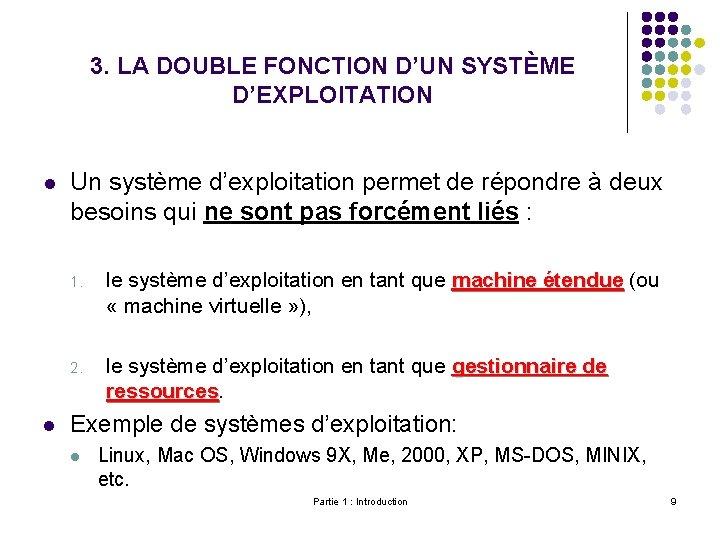 3. LA DOUBLE FONCTION D'UN SYSTÈME D'EXPLOITATION l l Un système d'exploitation permet de
