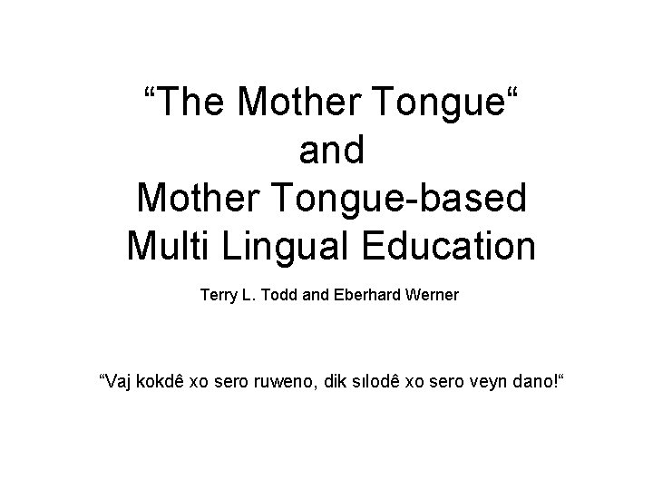 """""""The Mother Tongue"""" and Mother Tongue-based Multi Lingual Education Terry L. Todd and Eberhard"""