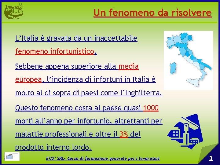 Un fenomeno da risolvere L'Italia è gravata da un inaccettabile fenomeno infortunistico. Sebbene appena