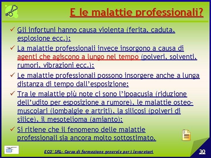 E le malattie professionali? Gli infortuni hanno causa violenta (ferita, caduta, esplosione ecc. );