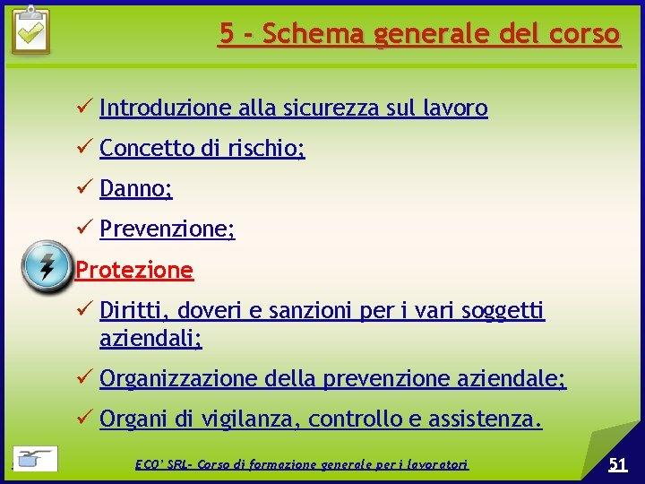 5 - Schema generale del corso Introduzione alla sicurezza sul lavoro Concetto di rischio;