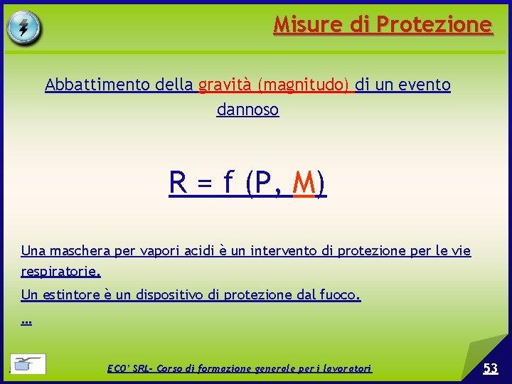 Misure di Protezione Abbattimento della gravità (magnitudo) di un evento dannoso R = f