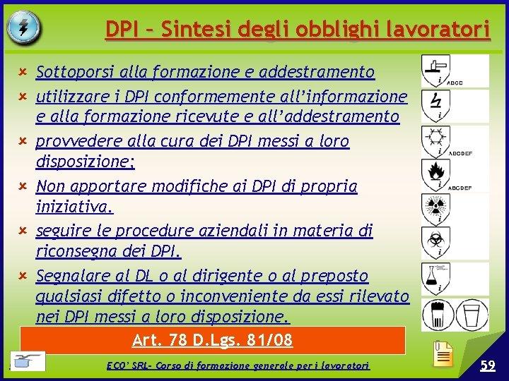 DPI – Sintesi degli obblighi lavoratori Sottoporsi alla formazione e addestramento utilizzare i DPI