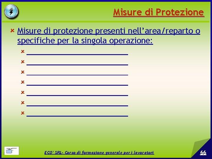 Misure di Protezione Misure di protezione presenti nell'area/reparto o specifiche per la singola operazione: