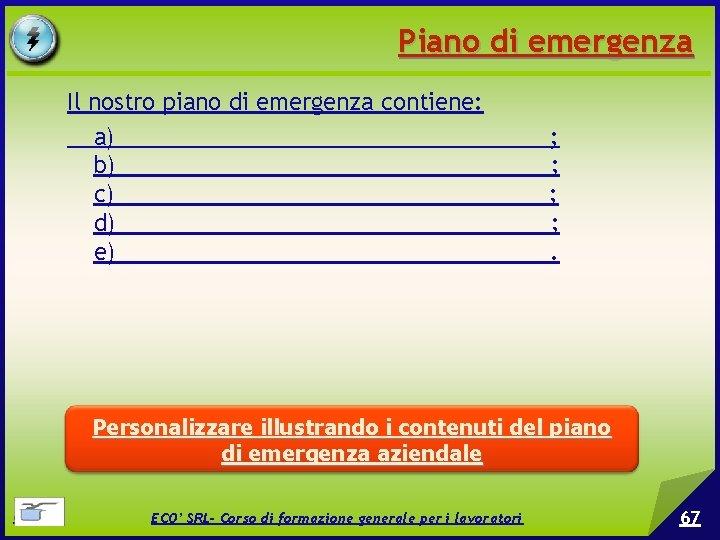 Piano di emergenza Il nostro piano di emergenza contiene: a) _________________; b) _________________; c)