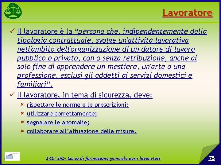"""Lavoratore Il lavoratore è la """"persona che, indipendentemente dalla tipologia contrattuale, svolge un'attività lavorativa"""