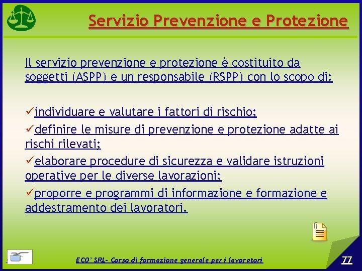 Servizio Prevenzione e Protezione Il servizio prevenzione e protezione è costituito da soggetti (ASPP)