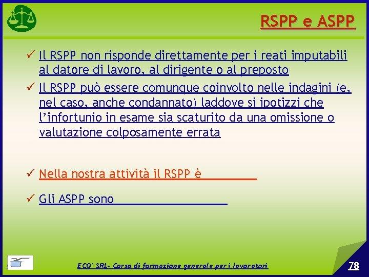 RSPP e ASPP Il RSPP non risponde direttamente per i reati imputabili al datore