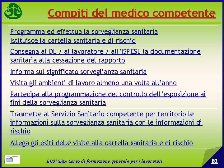 Compiti del medico competente Programma ed effettua la sorveglianza sanitaria Istituisce la cartella sanitaria