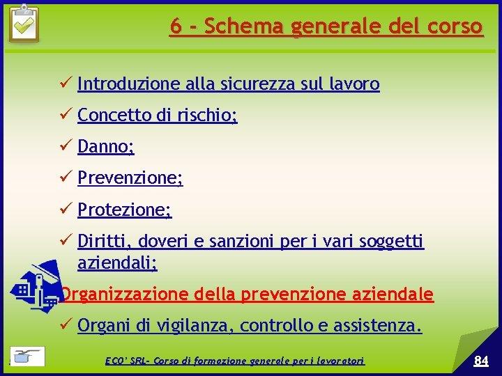 6 - Schema generale del corso Introduzione alla sicurezza sul lavoro Concetto di rischio;
