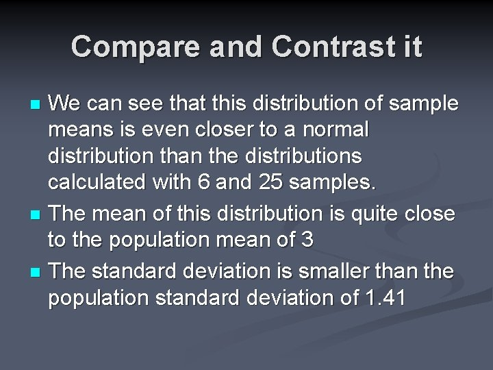 Compare and Contrast it We can see that this distribution of sample means is