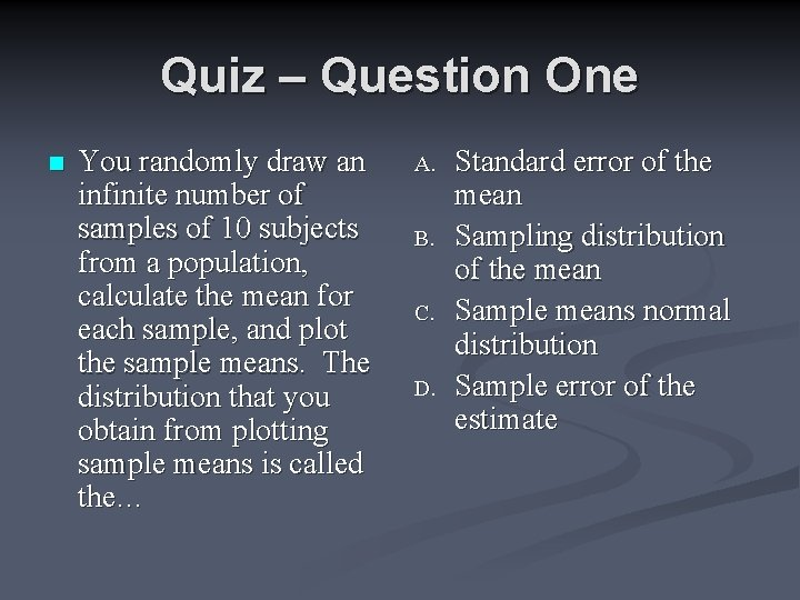 Quiz – Question One n You randomly draw an infinite number of samples of