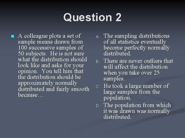 Question 2 n A colleague plots a set of sample means drawn from 100