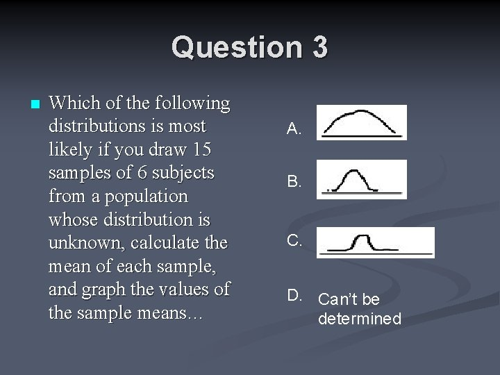 Question 3 n Which of the following distributions is most likely if you draw