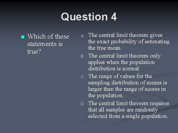 Question 4 n Which of these statements is true? A. B. C. D. The