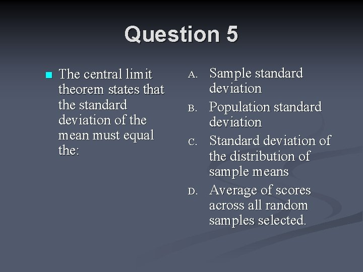 Question 5 n The central limit theorem states that the standard deviation of the