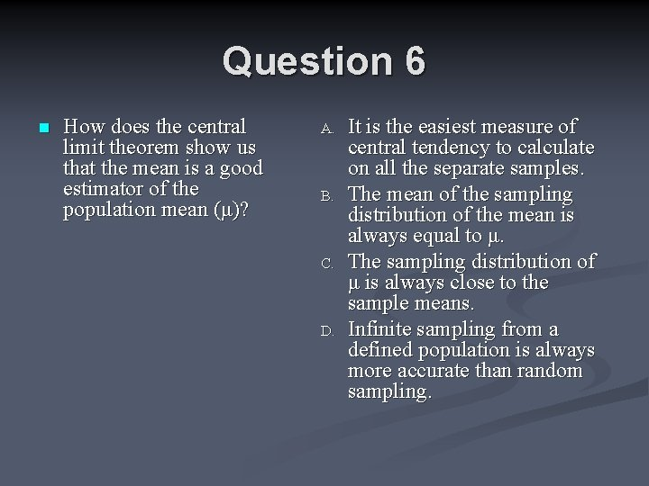 Question 6 n How does the central limit theorem show us that the mean