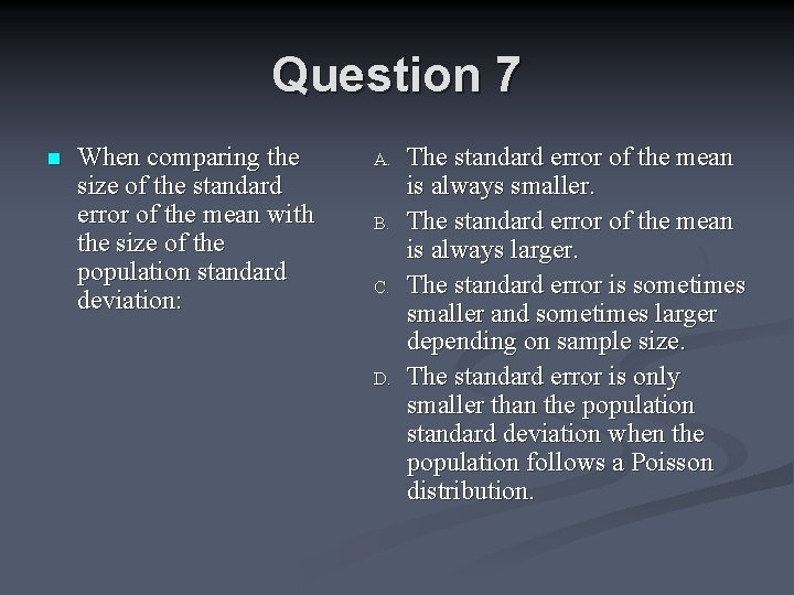 Question 7 n When comparing the size of the standard error of the mean