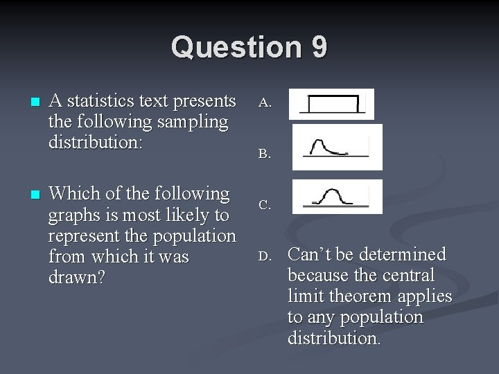 Question 9 n n A statistics text presents the following sampling distribution: Which of