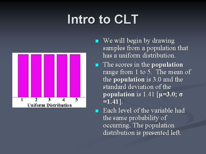 Intro to CLT n n n We will begin by drawing samples from a