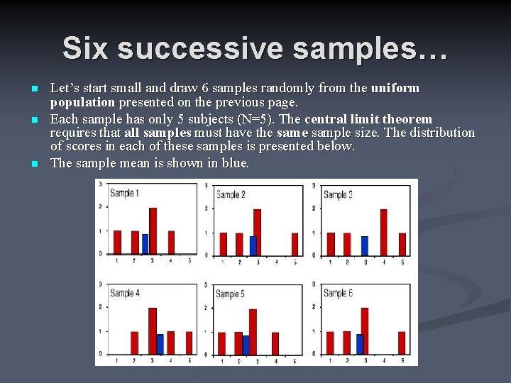 Six successive samples… n n n Let's start small and draw 6 samples randomly