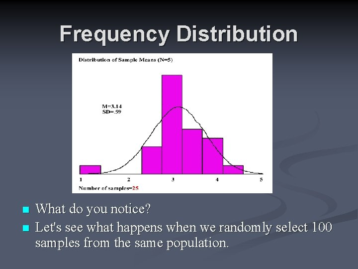 Frequency Distribution n n What do you notice? Let's see what happens when we