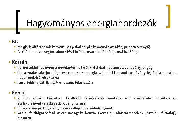 Hagyományos energiahordozók • Fa: • Megkülönböztetünk kemény- és puhafát (pl. : keményfa az akác,