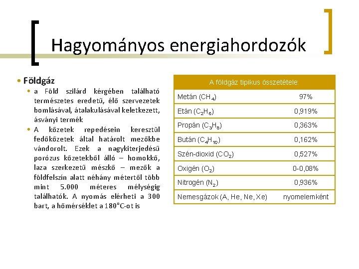 Hagyományos energiahordozók • Földgáz • a Föld szilárd kérgében található természetes eredetű, élő szervezetek
