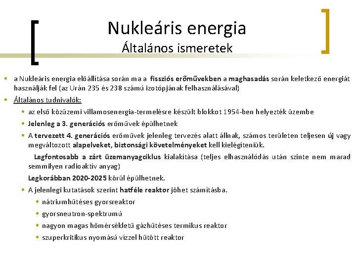 Nukleáris energia Általános ismeretek • a Nukleáris energia előállítása során ma a fissziós erőművekben