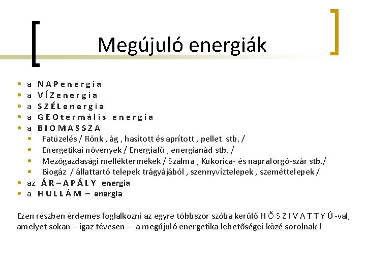 Megújuló energiák • • • a NAPenergia a VÍZenergia a SZÉLenergia a GEOtermális energia