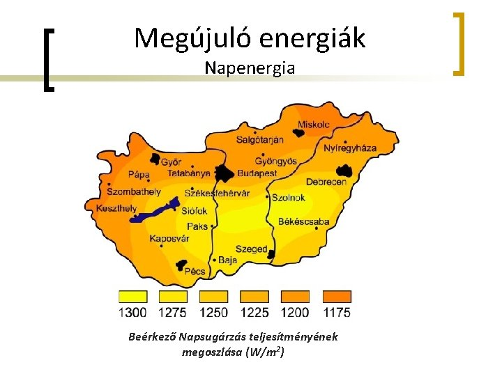 Megújuló energiák Napenergia Beérkező Napsugárzás teljesítményének megoszlása (W/m 2)