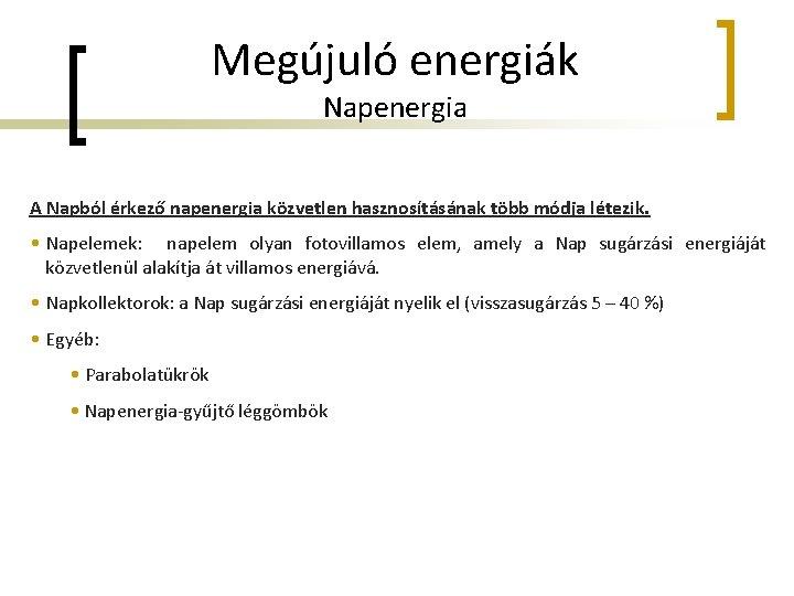 Megújuló energiák Napenergia A Napból érkező napenergia közvetlen hasznosításának több módja létezik. • Napelemek: