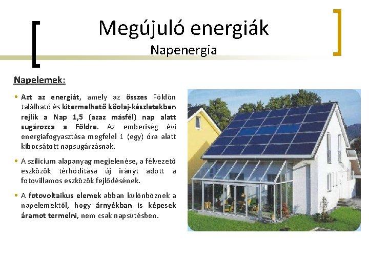 Megújuló energiák Napenergia Napelemek: • Azt az energiát, amely az összes Földön található és