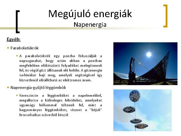 Megújuló energiák Napenergia Egyéb: • Parabolatükrök • A parabolatükrök egy pontba fókuszálják a napsugarakat,