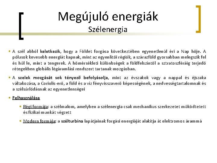 Megújuló energiák Szélenergia • A szél abból keletkezik, hogy a Földet forgása következtében egyenetlenül