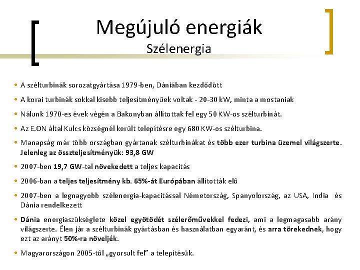 Megújuló energiák Szélenergia • A szélturbinák sorozatgyártása 1979 -ben, Dániában kezdődött • A korai