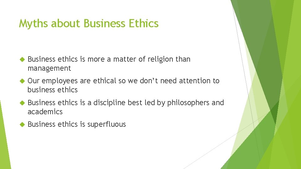 Myths about Business Ethics Business ethics is more a matter of religion than management