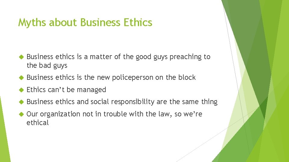Myths about Business Ethics Business ethics is a matter of the good guys preaching