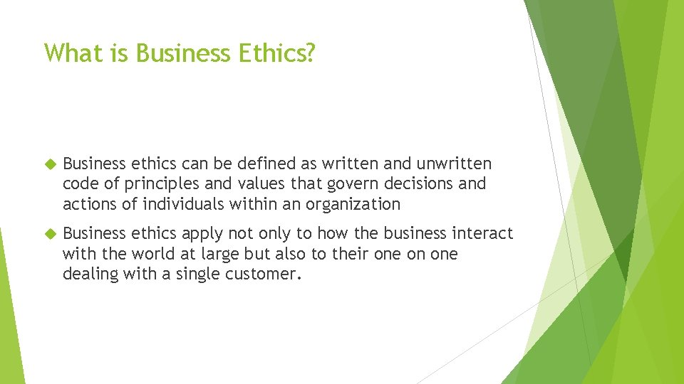 What is Business Ethics? Business ethics can be defined as written and unwritten code
