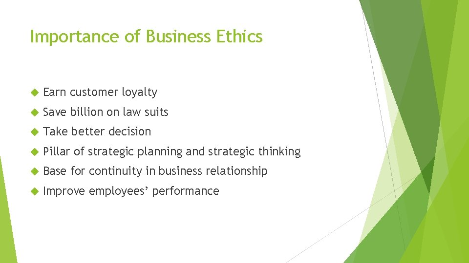 Importance of Business Ethics Earn customer loyalty Save billion on law suits Take better