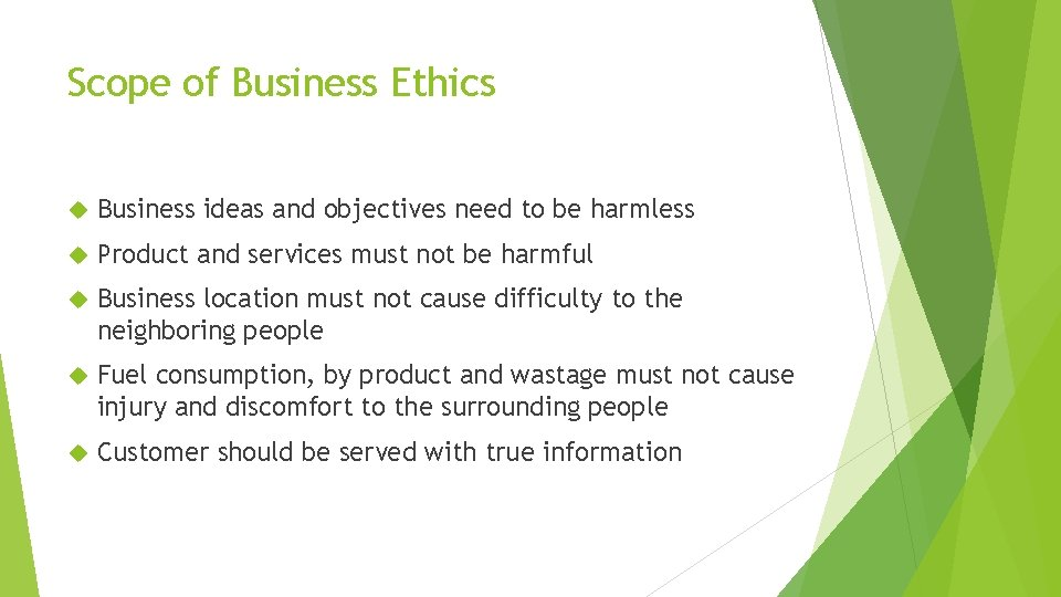 Scope of Business Ethics Business ideas and objectives need to be harmless Product and