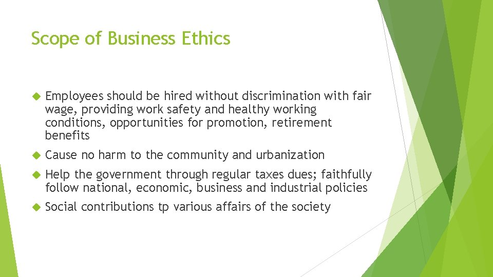 Scope of Business Ethics Employees should be hired without discrimination with fair wage, providing