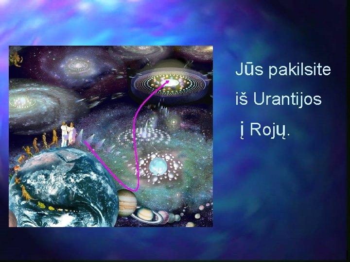 Jūs pakilsite iš Urantijos į Rojų.