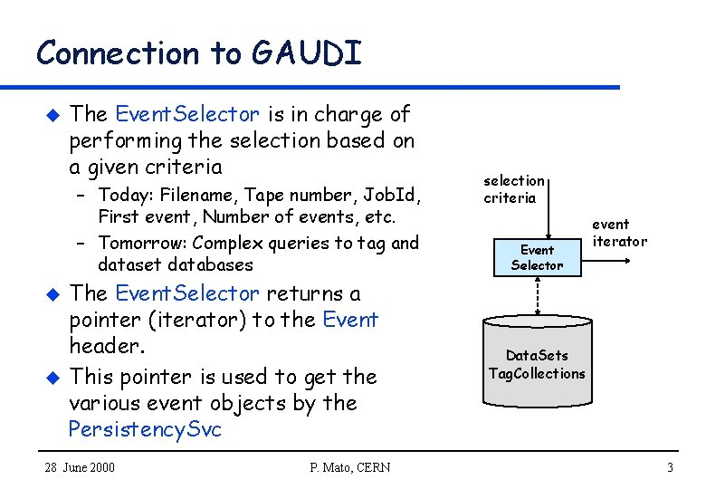 Connection to GAUDI u The Event. Selector is in charge of performing the selection