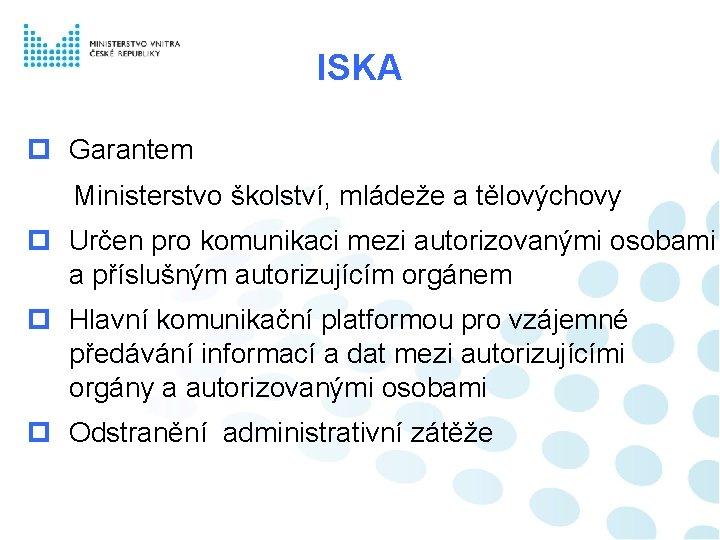 ISKA Garantem Ministerstvo školství, mládeže a tělovýchovy Určen pro komunikaci mezi autorizovanými osobami a