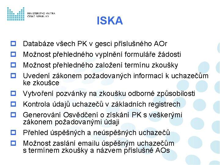 ISKA Databáze všech PK v gesci příslušného AOr Možnost přehledného vyplnění formuláře žádosti Možnost