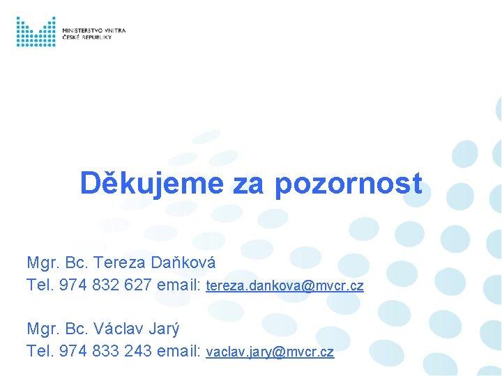 Děkujeme za pozornost Mgr. Bc. Tereza Daňková Tel. 974 832 627 email: tereza. dankova@mvcr.
