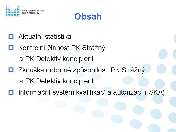 Obsah Aktuální statistika Kontrolní činnost PK Strážný a PK Detektiv koncipient Zkouška odborné způsobilosti